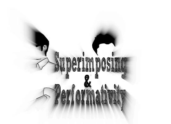 Superimposing & Performativity